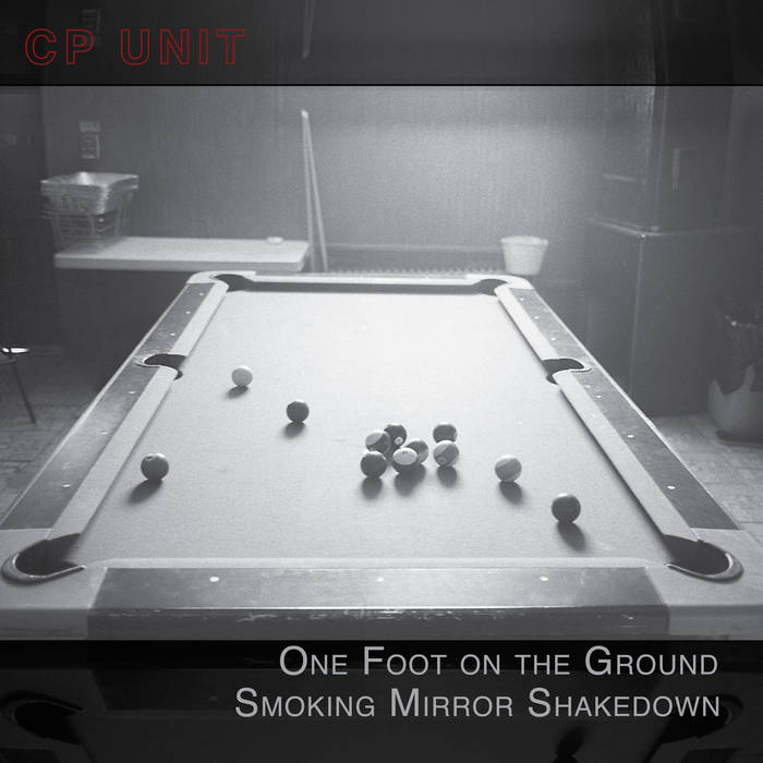 CP Unit, One Foot on the Ground Smoking Mirror Shakedown