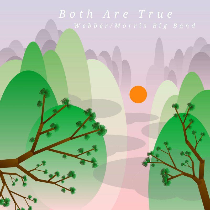 Webber/Morris Big Band: Both Are True