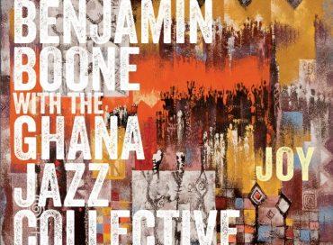 Benjamin Boone with the Ghana Jazz Collective: Joy (Origin)
