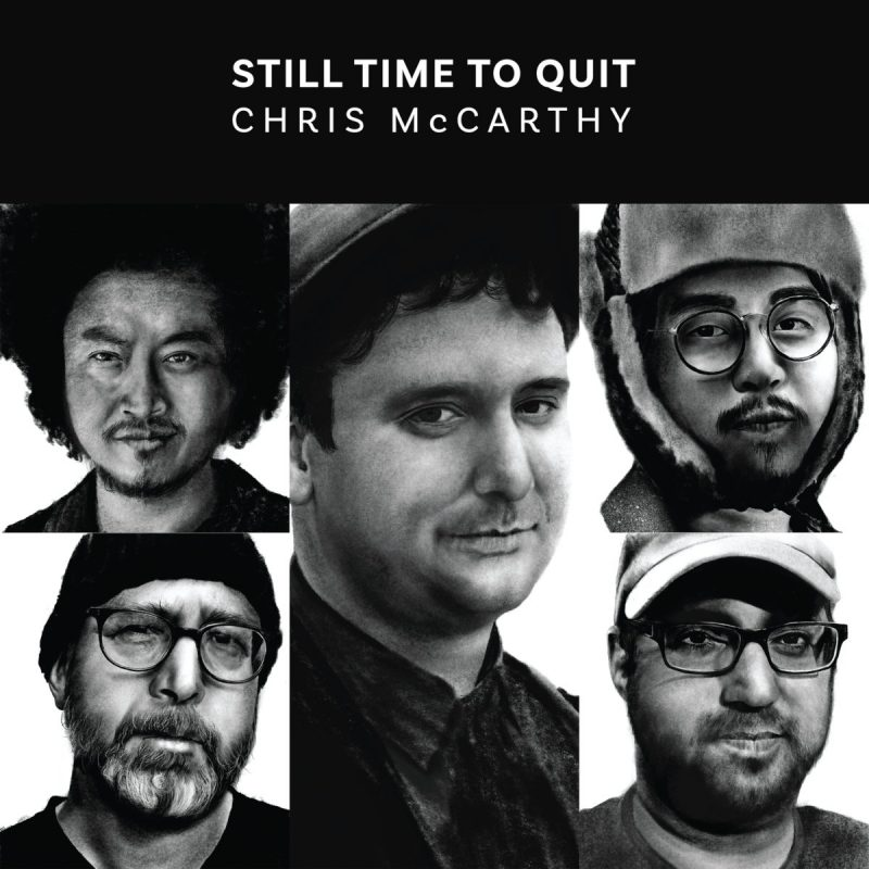 Chris McCarthy, Still Time to Quit