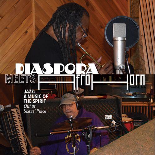 Diaspora Meets AfroHorn: Jazz: A Music of the Spirit/Out of Sistas' Place