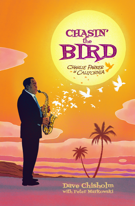 Cover of Chasin' the Bird: Charlie Parker in California