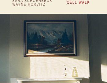 Sara Schoenbeck/Wayne Horvitz: Cell Walk (Songlines)