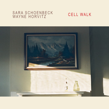 Sara Schoenbeck/Wayne Horvitz: Cell Walk