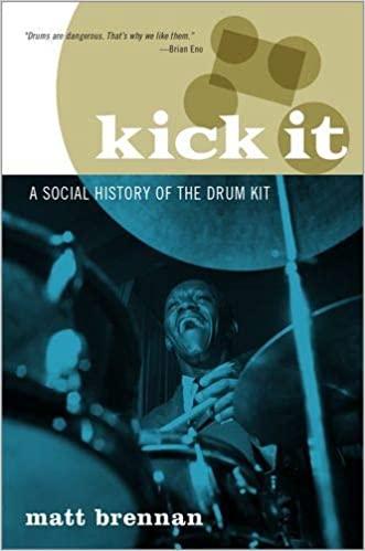Kick It: A Social History of the Drum Kit by Matt Brennan