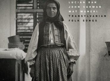 Lucien Ban/Mat Maneri/John Surman: Transylvanian Folk Songs (Sunnyside)