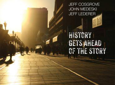 Jeff Cosgrove/John Medeski/Jeff Lederer: History Gets Ahead of the Story (Grizzley)
