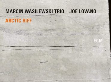 Marcin Wasilewski Trio/Joe Lovano: Arctic Riff (ECM)
