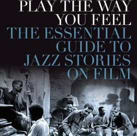 Kevin Whitehead: Play the Way You Feel: The Essential Guide to Jazz Stories on Film (Oxford University Press)