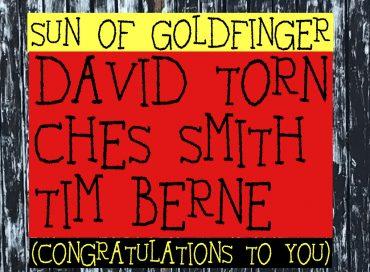 David Torn/Tim Berne/Ches Smith: Sun of Goldfinger (Congratulations to You) (Screwgun)