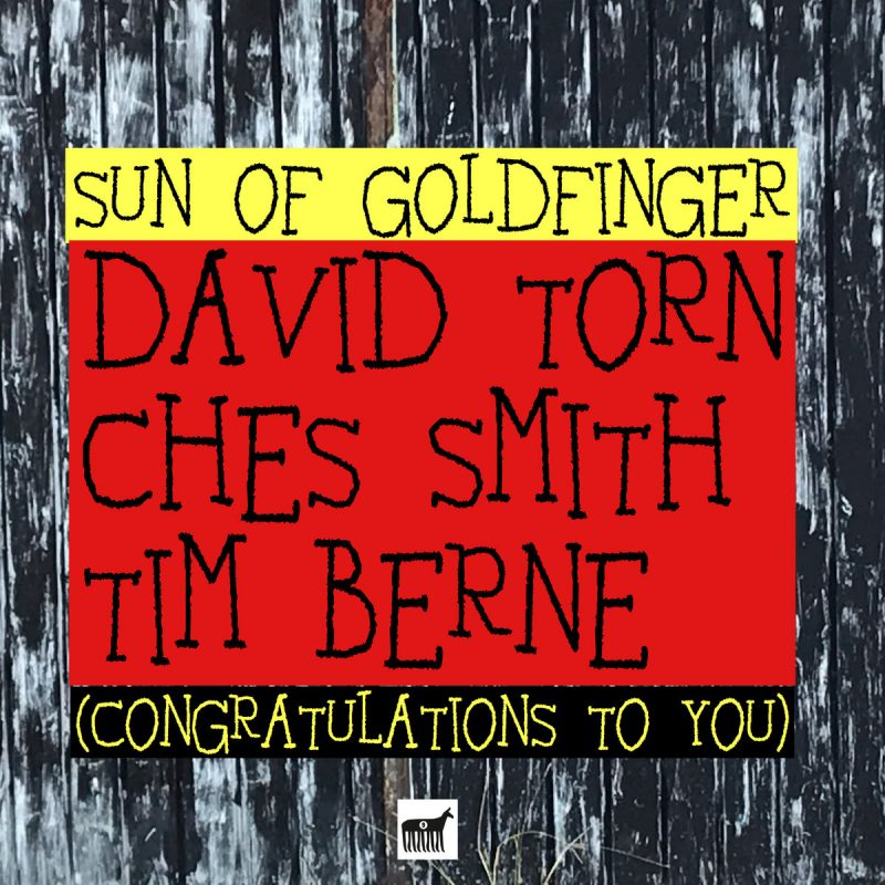 David Torn/Tim Berne/Ches Smith: Sun of Goldfinger (Congratulations to You)