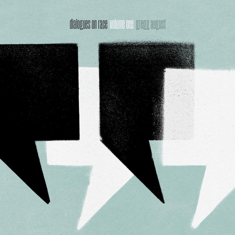 Gregg August: Dialogues on Race, Vol. 1