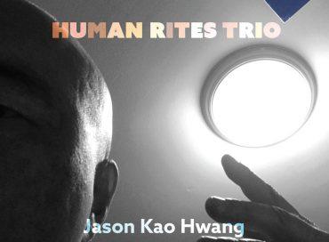 Jason Kao Hwang: Human Rites Trio (True Sound)