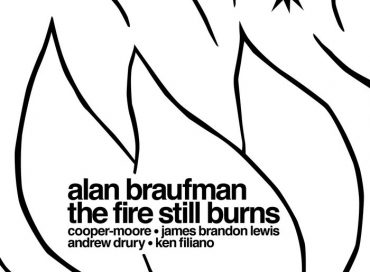 Alan Braufman: The Fire Still Burns (Valley of Search)