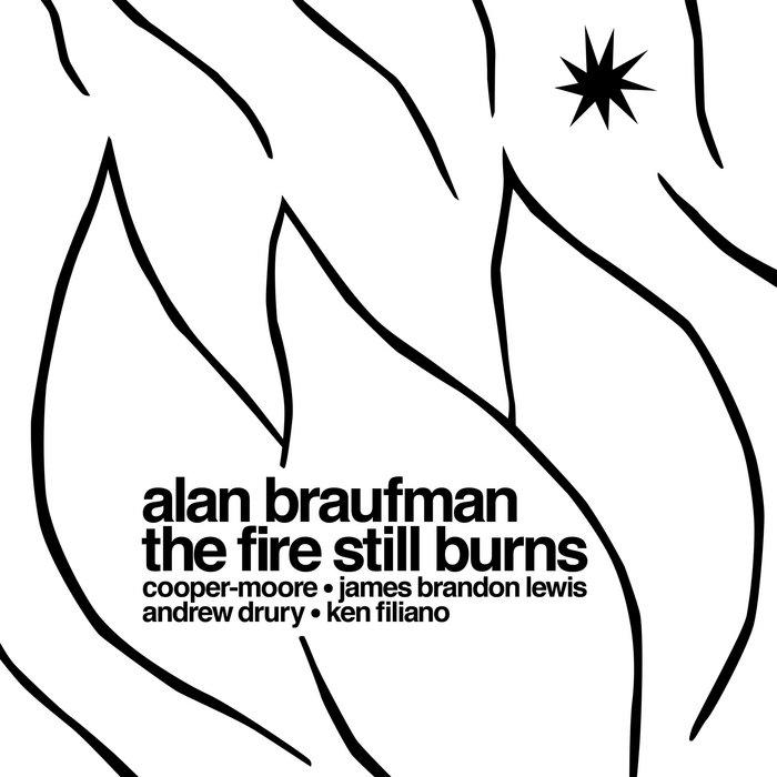 Alan Braufman: The Fire Still Burns