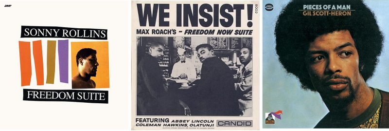 Three albums in the jazz protest hall of fame: Sonny Rollins' Freedom Suite, Max Roach's We Insist! and Gil Scott-Heron's Pieces of a Man