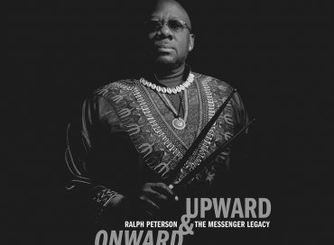 Ralph Peterson & Messenger Legacy: Onward & Upward (Onyx)