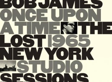 Bob James: Once Upon a Time: The Lost 1965 New York Studio Sessions (Resonance)