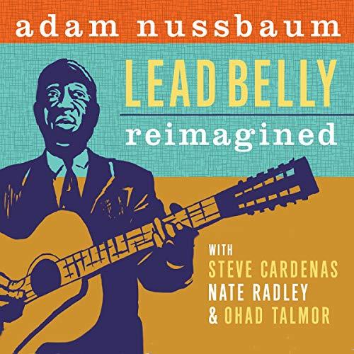 Adam Nussbaum: Lead Belly Reimagined