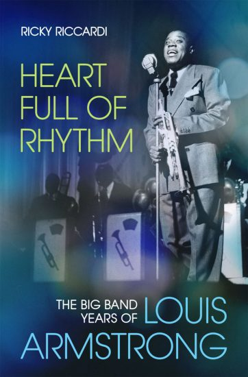 From Heart Full of Rhythm: The Big Band Years of Louis Armstrong by Ricky Riccardi. Copyright © 2020 by Ricky Riccardi and published by Oxford University Press. All rights reserved.