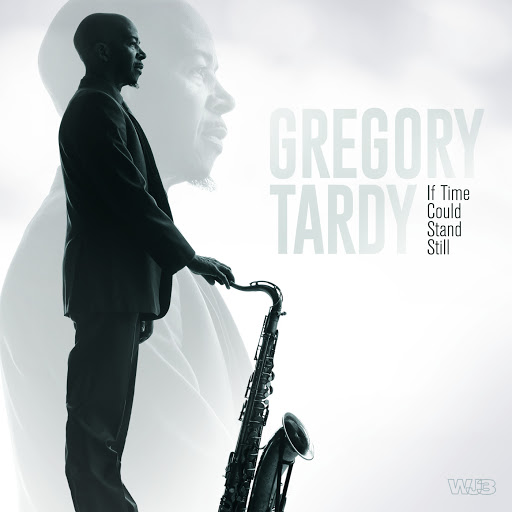 Gregory Tardy: If Time Could Stand Still