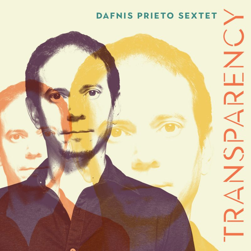 Dafnis Prieto Sextet: Transparency