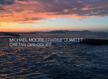 Michael Moore Fragile Quartet: Cretan Dialogues (Ramboy)