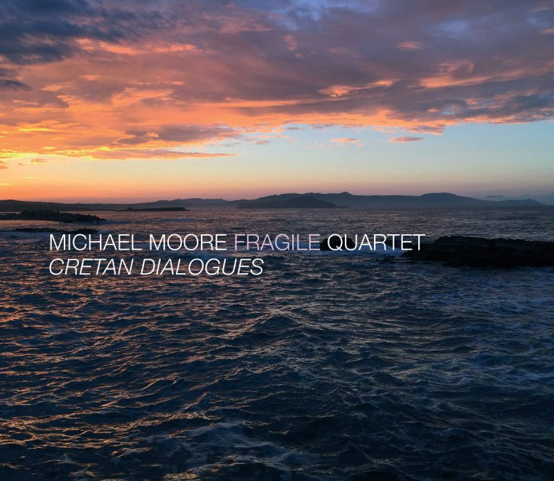 Michael Moore's Fragile Quartet's Cretan Dialogues