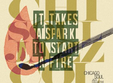 Chicago Soul Jazz Collective: It Takes a Spark to Start a Fire (JMARQ)