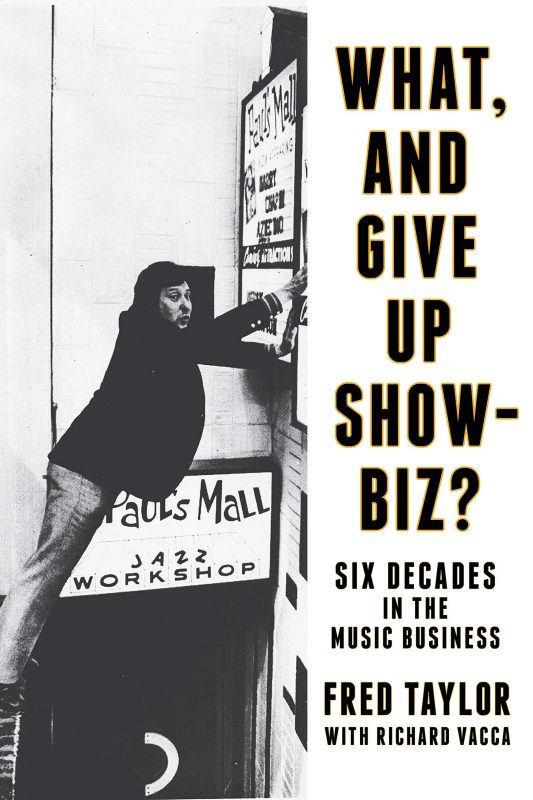 Fred Taylor with Richard Vacca: What, and Give Up Showbiz?: Six Decades in the Music Business (Backbeat)