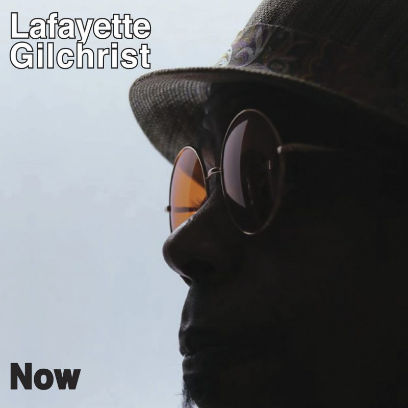 Lafayette Gilchrist: Now