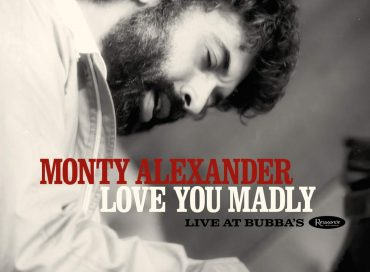 Monty Alexander: Love You Madly: Live at Bubba's (Resonance)