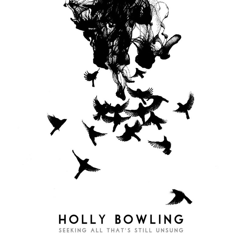 Holly Bowling: Seeking All That's Still Unsung