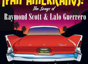 The Reckless Night Ensemble: ¡Pan​-​Americanos!: The Songs of Raymond Scott and Lalo Guerrero (Panamerican)