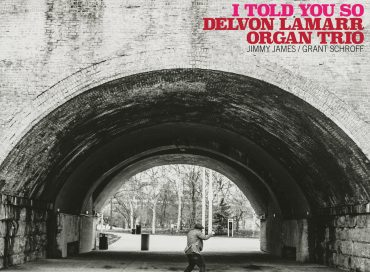 Delvon Lamarr Organ Trio: I Told You So (Colemine)
