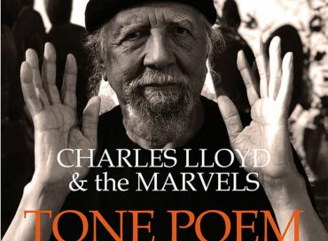 Charles Lloyd & The Marvels: Tone Poem (Blue Note)