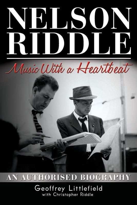 Geoffrey Littlefield and Christopher Riddle: Nelson Riddle: Music with a Heartbeat