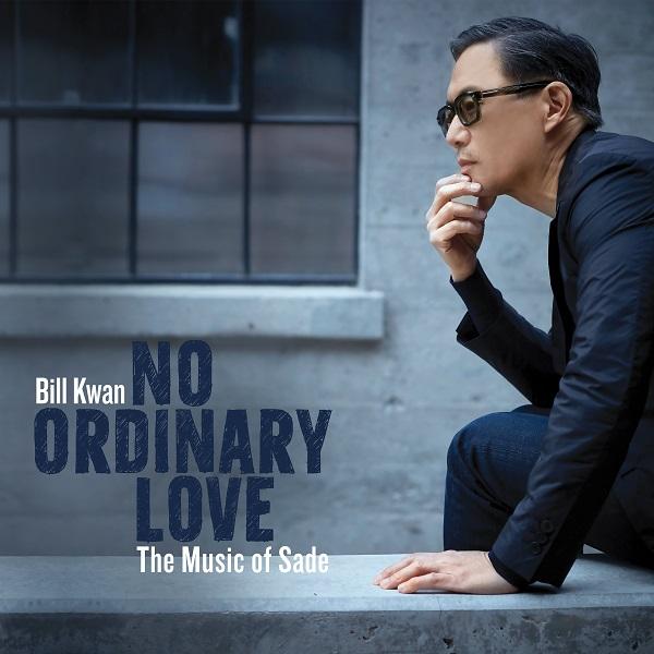 Bill Kwan: No Ordinary Love: The Music of Sade
