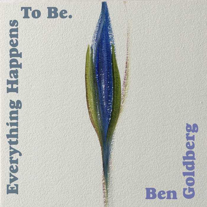 Ben Goldberg: Everything Happens to Be (BAG)