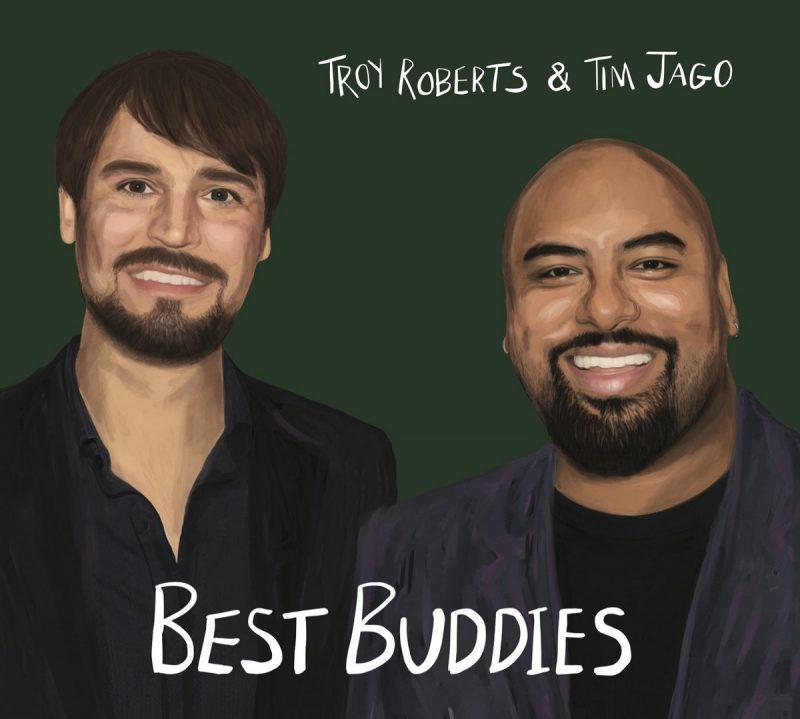 Troy Roberts & Tim Jago: Best Buddies