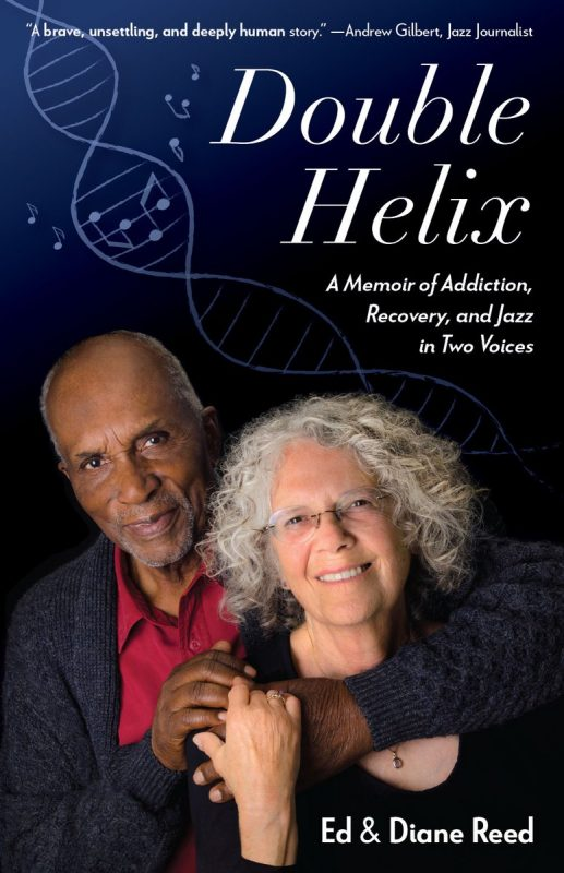 Ed & Diane Reed: Double Helix: A Memoir of Addiction, Recovery, and Jazz in Two Voices (ReedsWrite)