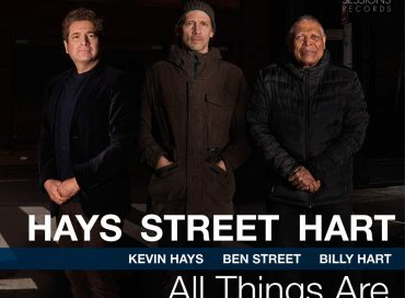 Kevin Hays/Ben Street/Billy Hart: All Things Are (Smoke Sessions)