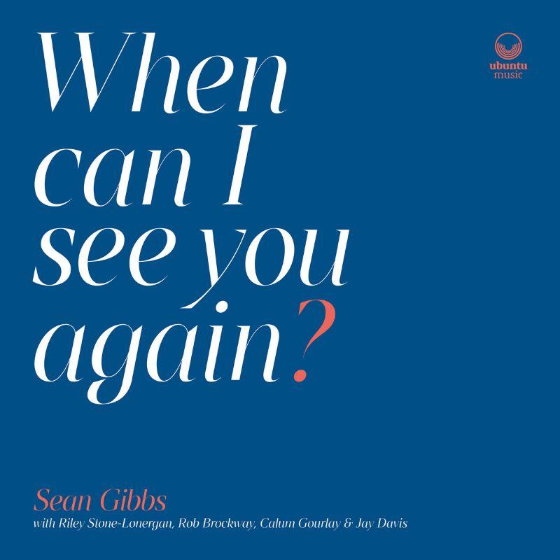 Sean Gibbs: When Can I See You Again?