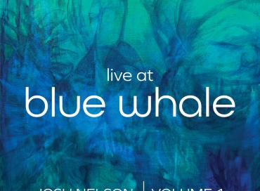 Josh Nelson: Live at Blue Whale, Volume 1 (Steel Bird)