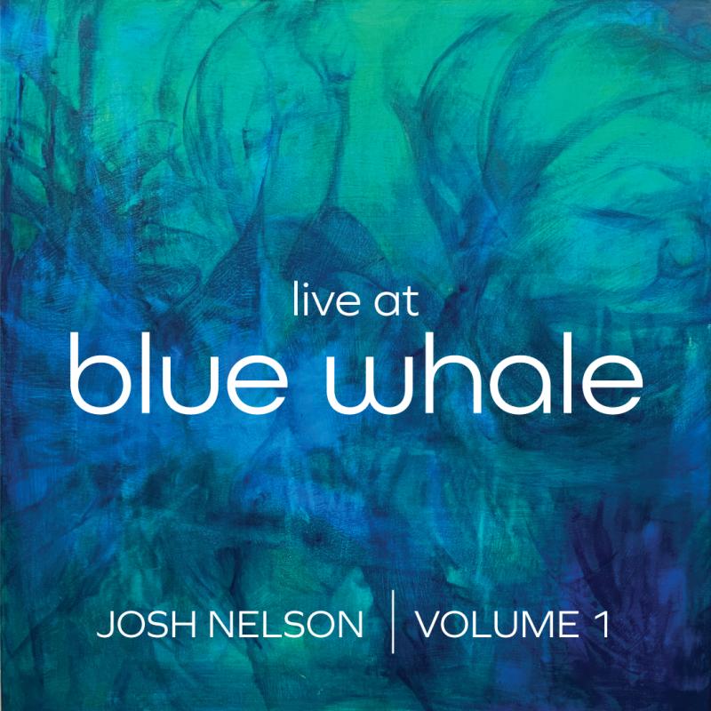 Josh Nelson: Live at Blue Whale, Volume 1