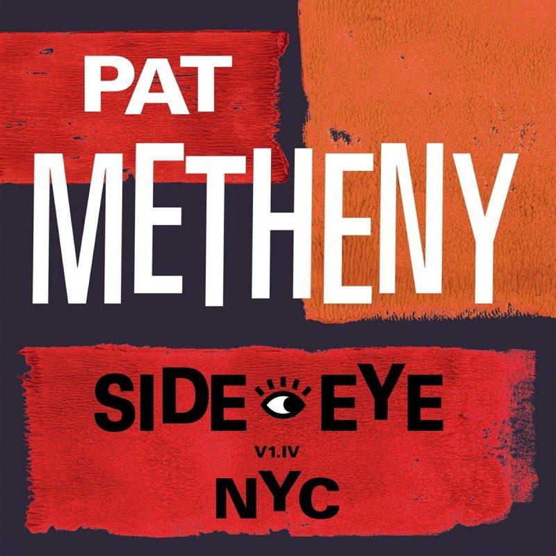 Pat Metheny: Side-Eye NYC (V1.IV)